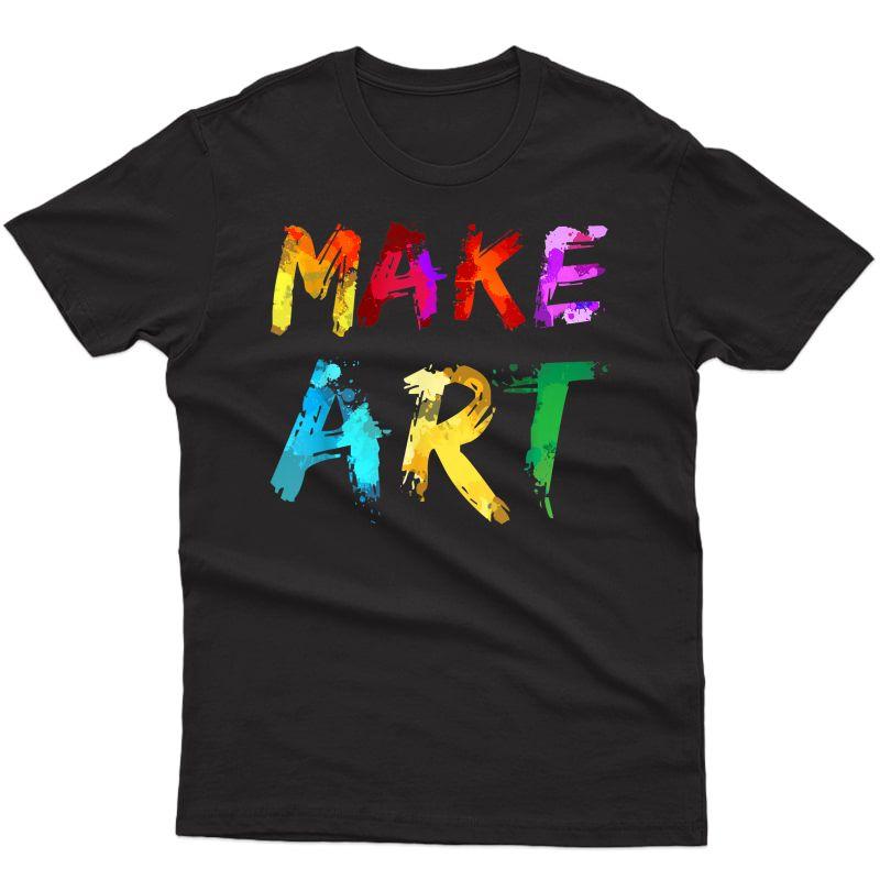 Make Art Painter Artist Tea Artsy Gift T-shirt