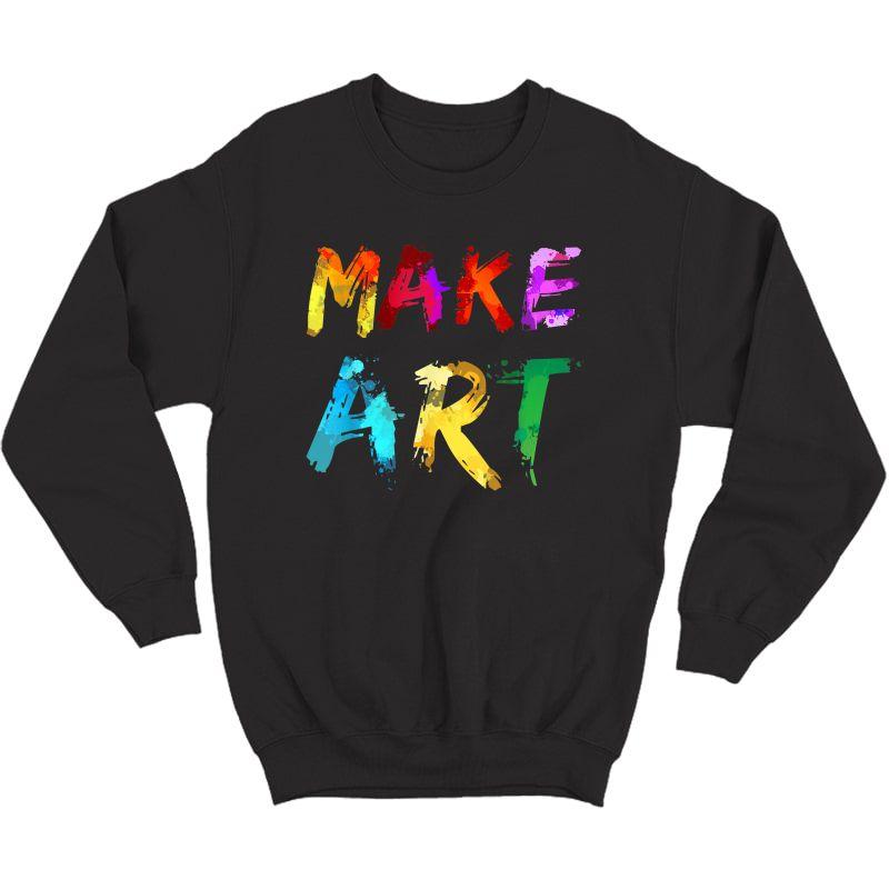 Make Art Painter Artist Tea Artsy Gift T-shirt Crewneck Sweater