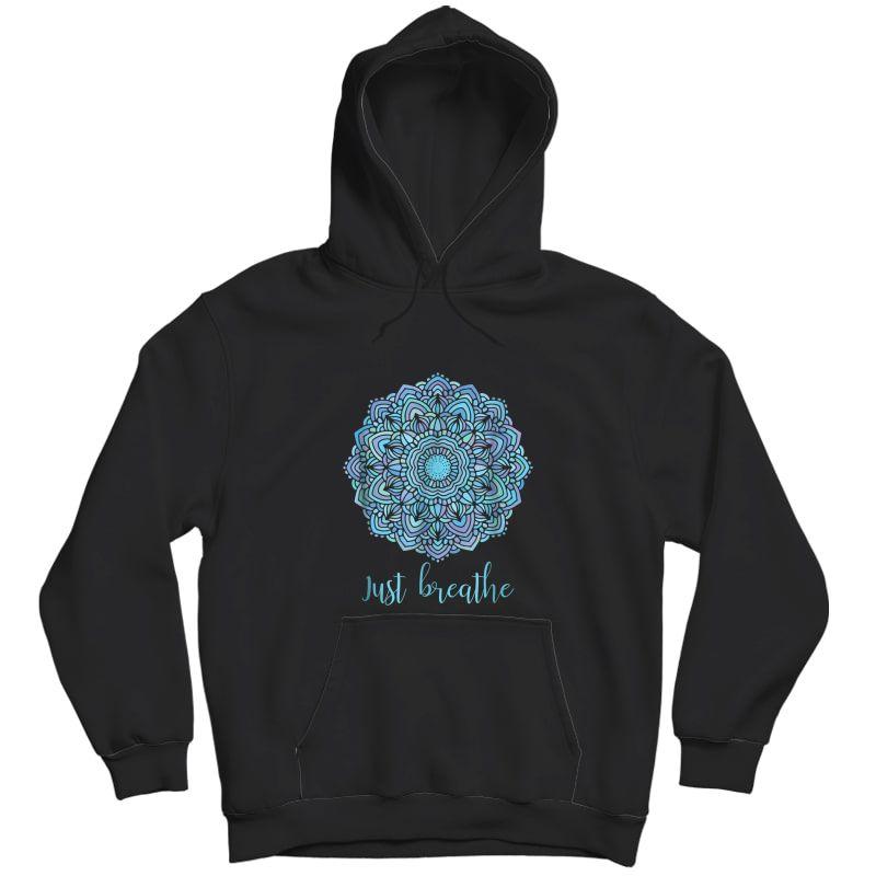Mandala Just Breathe Yoga Meditation T-shirt Unisex Pullover Hoodie