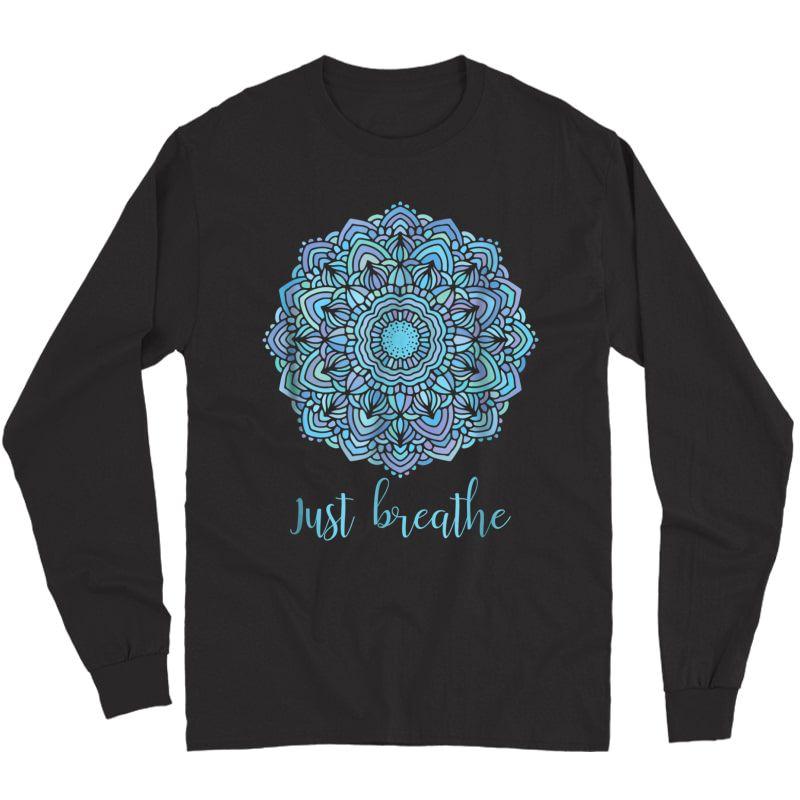 Mandala Just Breathe Yoga Meditation T-shirt Long Sleeve T-shirt