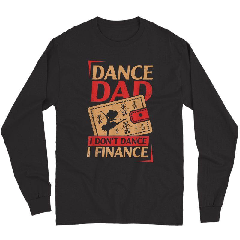 S Dance Dad I Don't Dance I Finance T-shirt Dancing Daddy T-shirt Long Sleeve T-shirt