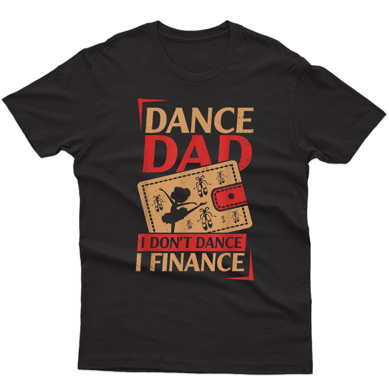 S Dance Dad I Don't Dance I Finance T-shirt Dancing Daddy T-shirt