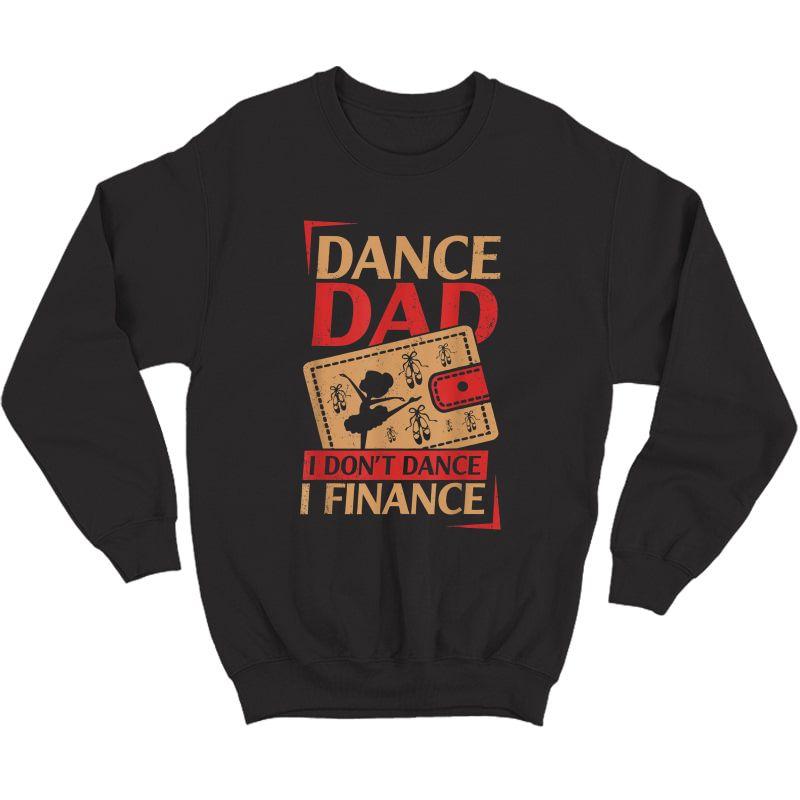 S Dance Dad I Don't Dance I Finance T-shirt Dancing Daddy T-shirt Crewneck Sweater