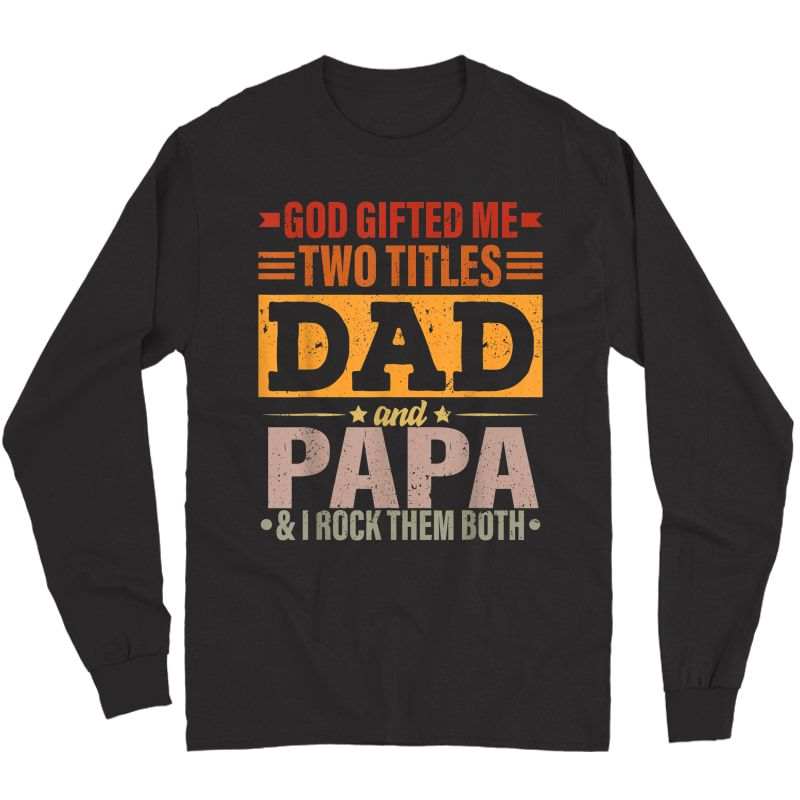 S God Gifted Me Two Titles Dad And Papa Funny Father's Day T-shirt Long Sleeve T-shirt