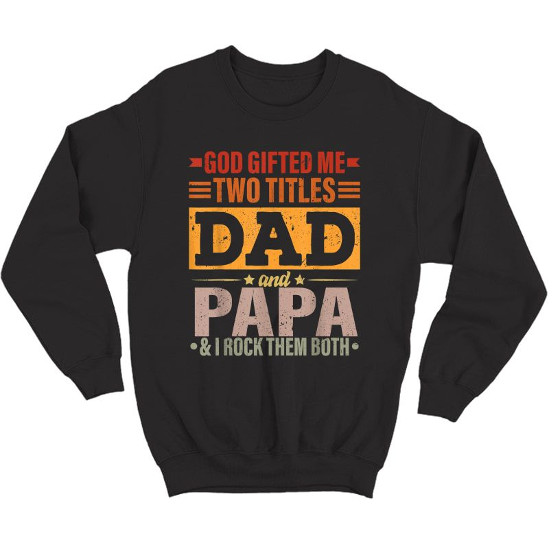 S God Gifted Me Two Titles Dad And Papa Funny Father's Day T-shirt Crewneck Sweater