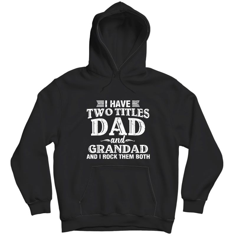 S I Have Two Titles Dad And Grandad Funny Grandpa Father's Day T-shirt Unisex Pullover Hoodie