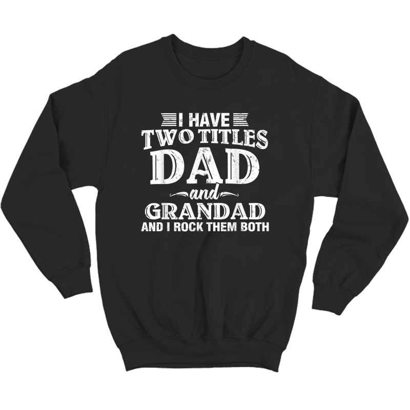 S I Have Two Titles Dad And Grandad Funny Grandpa Father's Day T-shirt Crewneck Sweater