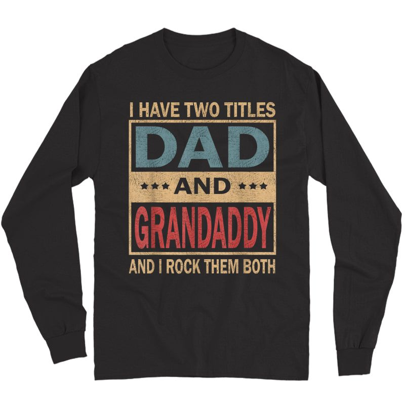 S I Have Two Titles Dad And Grandaddy Vintage Fathers Day Gift T-shirt Long Sleeve T-shirt