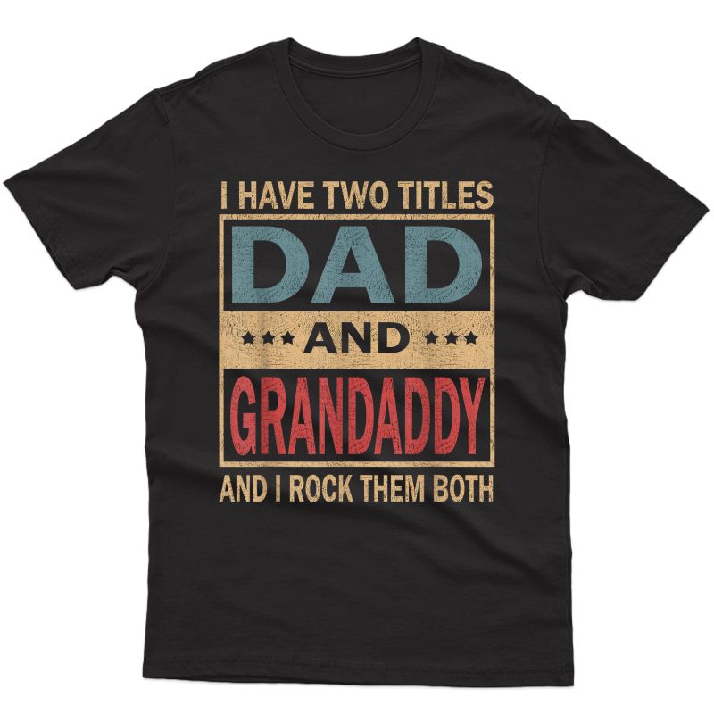 S I Have Two Titles Dad And Grandaddy Vintage Fathers Day Gift T-shirt