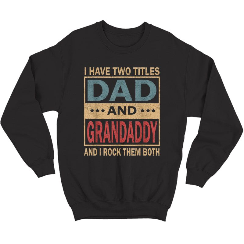 S I Have Two Titles Dad And Grandaddy Vintage Fathers Day Gift T-shirt Crewneck Sweater