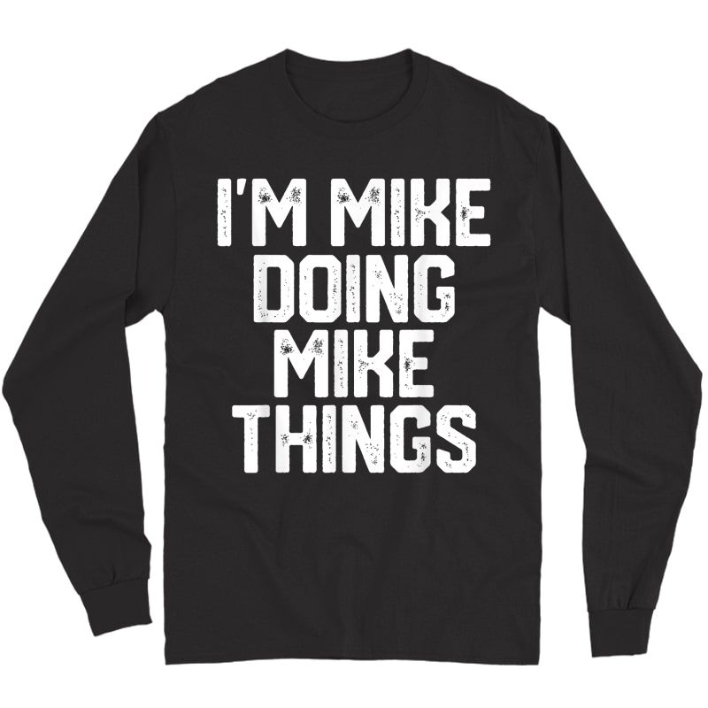 S I'm Mike Doing Mike Things Funny Father's Day Dad T-shirt Long Sleeve T-shirt