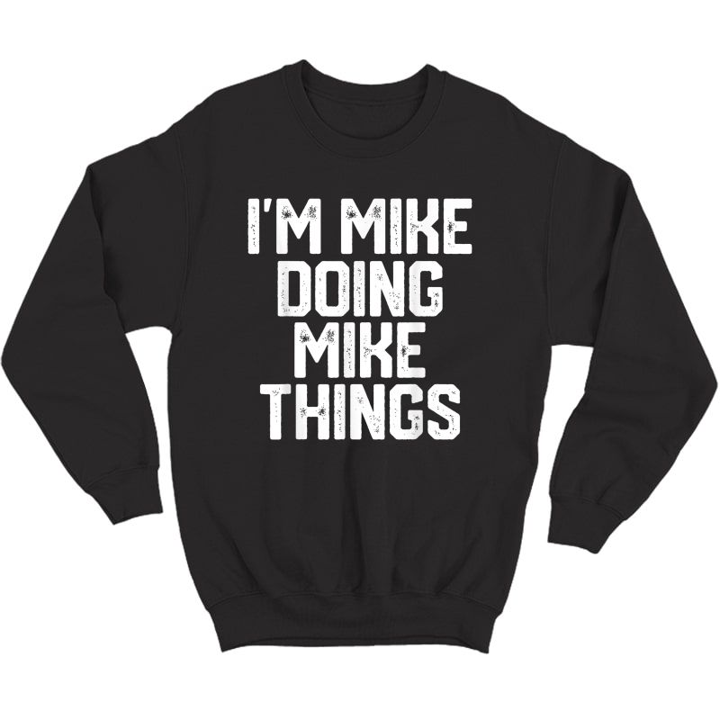 S I'm Mike Doing Mike Things Funny Father's Day Dad T-shirt Crewneck Sweater