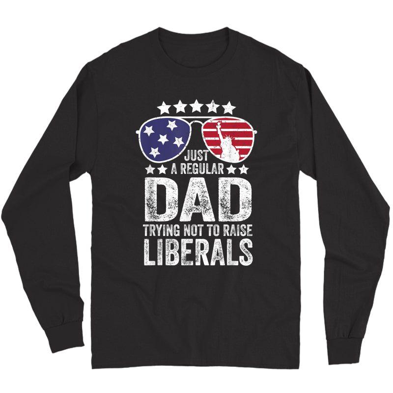 S Just A Regular Dad Trying Not To Raise Liberals Republican T-shirt Long Sleeve T-shirt