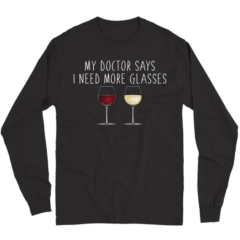 My Doctor Says I Need Glasses Wine Lovers Humor Funny Quote T-shirt Long Sleeve T-shirt