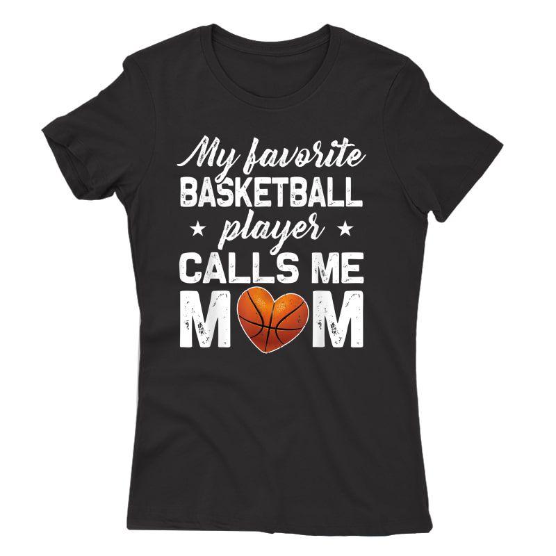 My Favorite Basketball Player Calls Me Mom T Shirt T-shirt