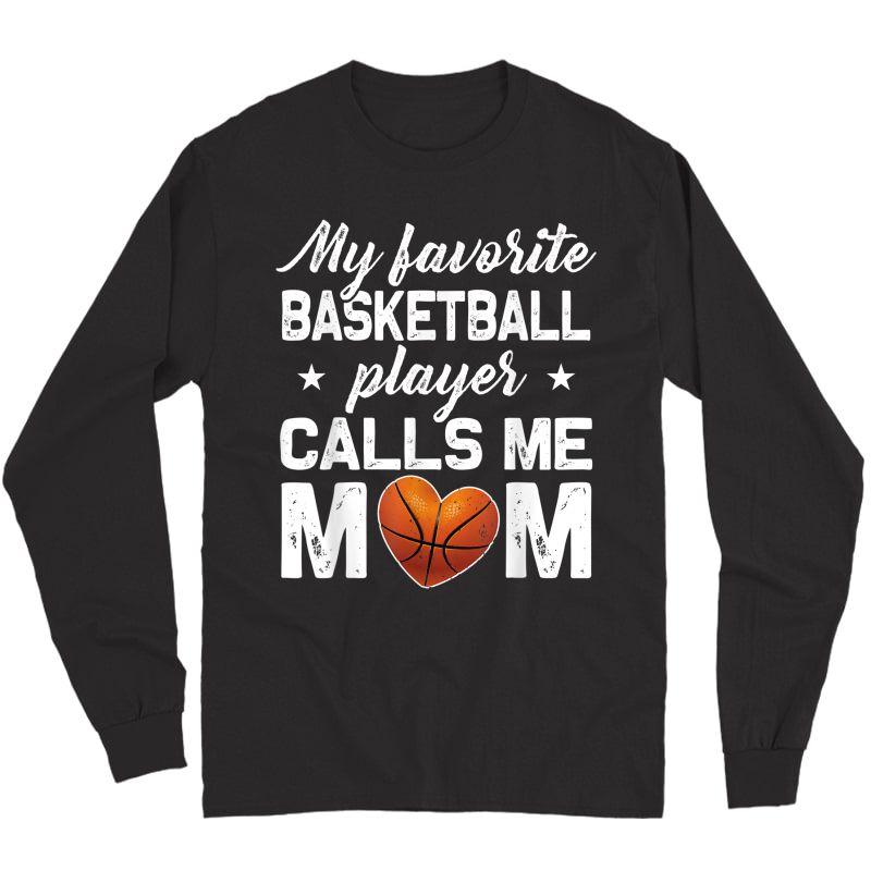 My Favorite Basketball Player Calls Me Mom T Shirt T-shirt Long Sleeve T-shirt