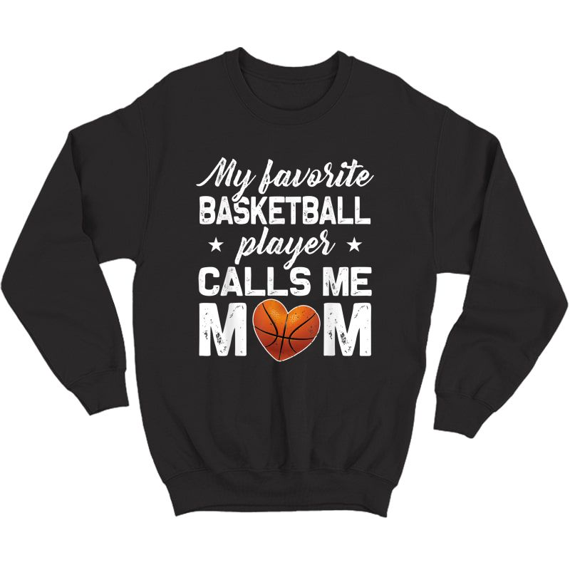 My Favorite Basketball Player Calls Me Mom T Shirt T-shirt Crewneck Sweater