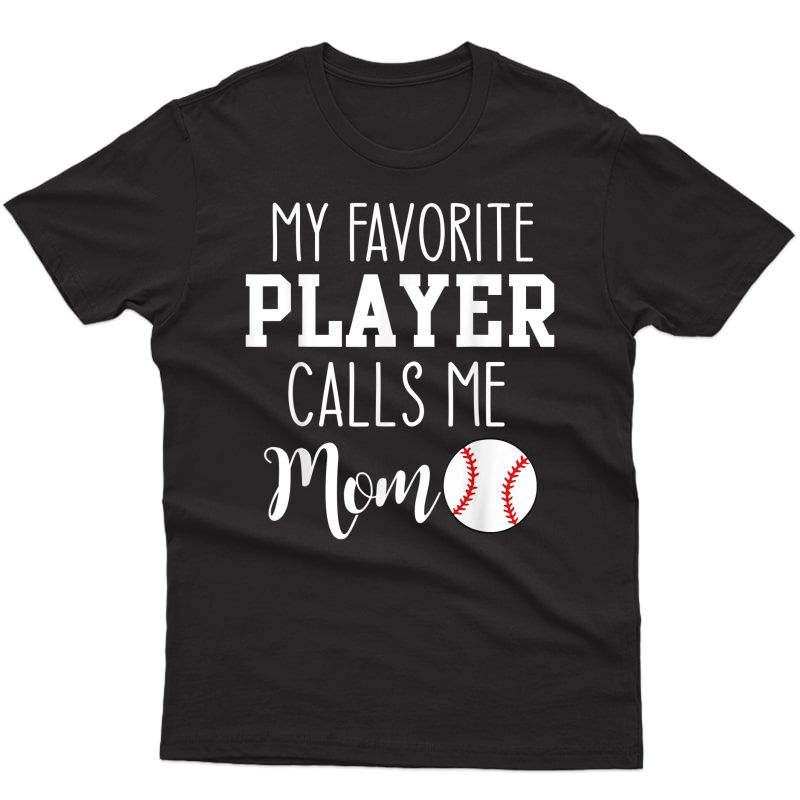 My Favorite Player Calls Me Mom Baseball T-shirt