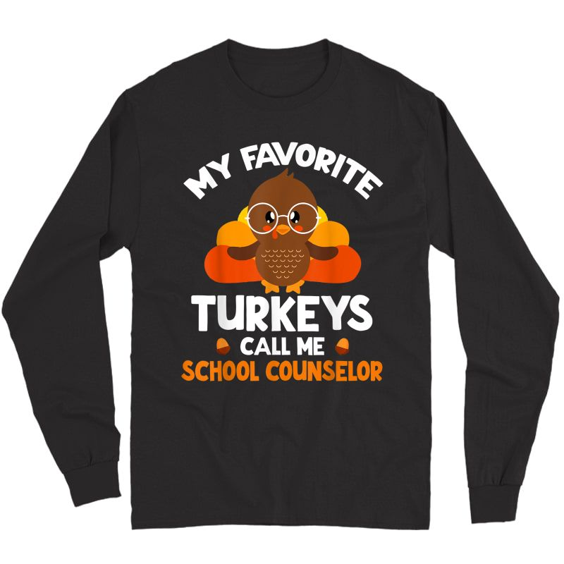 My Favorite Turkeys Call Me School Counselor Thanksgiving T-shirt Long Sleeve T-shirt