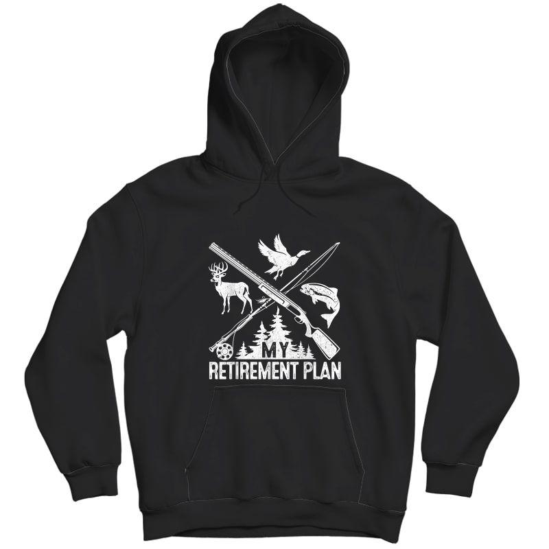 My Retiret Plan Hunting Fishing Hunter Grandfather Gift T-shirt Unisex Pullover Hoodie