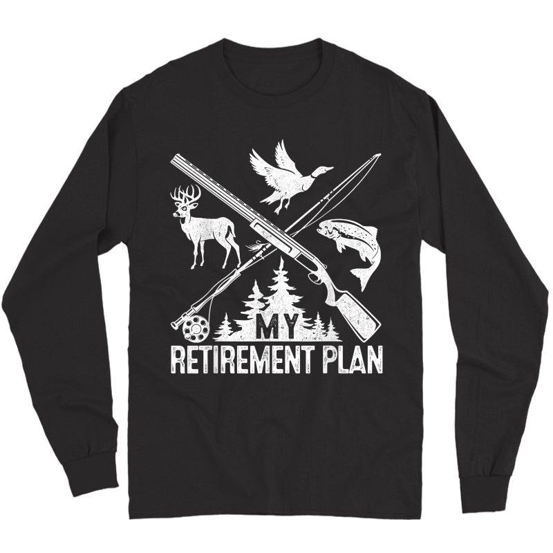 My Retiret Plan Hunting Fishing Hunter Grandfather Gift T-shirt Long Sleeve T-shirt