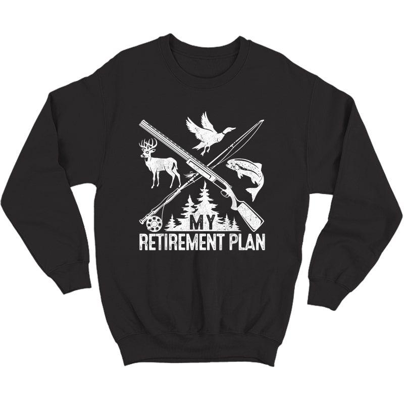 My Retiret Plan Hunting Fishing Hunter Grandfather Gift T-shirt Crewneck Sweater