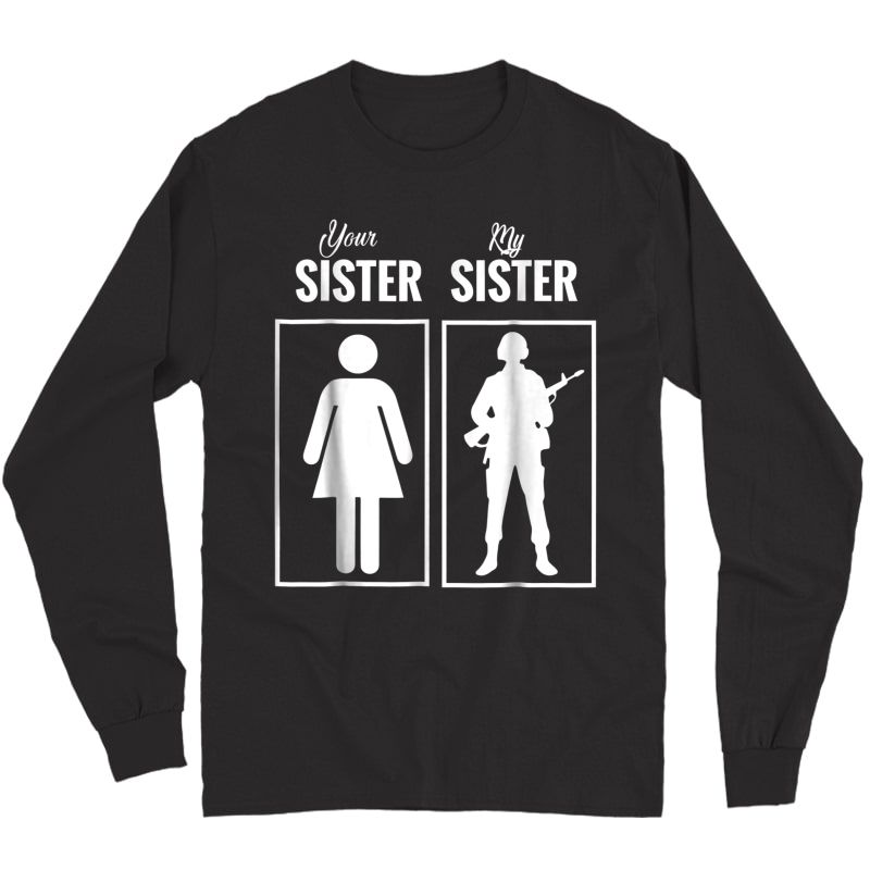 My Sister Is In Army T-shirt Military Proud Brother Gifts Long Sleeve T-shirt