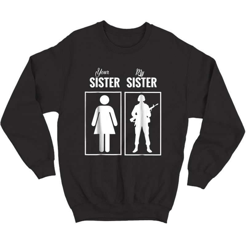 My Sister Is In Army T-shirt Military Proud Brother Gifts Crewneck Sweater