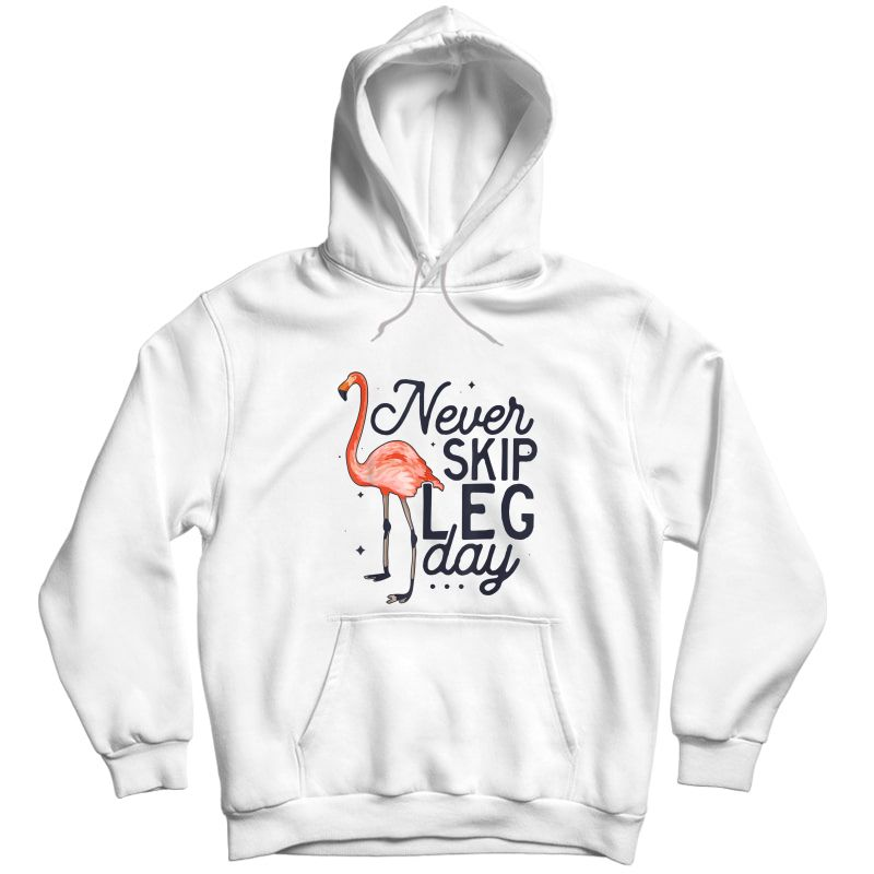 Never Skip Leg Day Funny Flamingo Gym Workout Gift T-shirt Unisex Pullover Hoodie