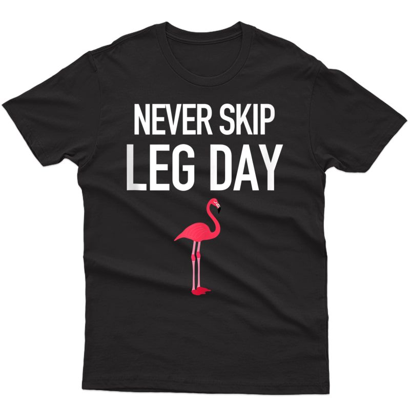 Never Skip Leg Day Funny Flamingo Legs Muscles Gym Workout Tank Top Shirts