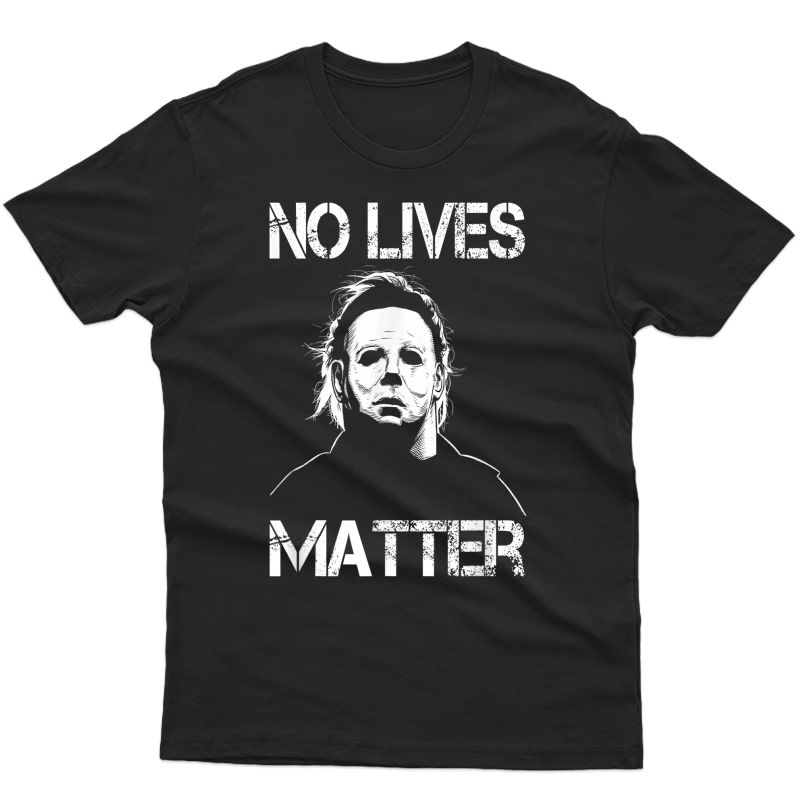 No Lives Matter Michael-myers-funny Halloween Movie Horror T-shirt
