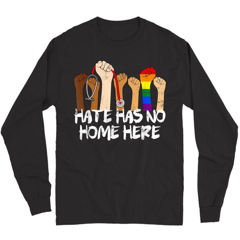 Nurse Life Hate Has No Home Here Rainbow Flag Social Justice T-shirt Long Sleeve T-shirt