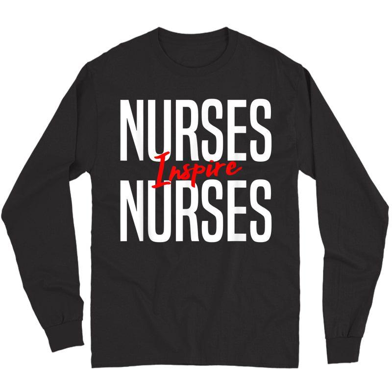 Nurses Inspire Nurses-nurse Appreciation Gift T-shirt Long Sleeve T-shirt