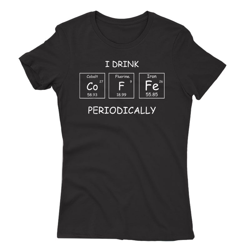 Periodic Table Coffee T-shirt I Drink Coffee Periodically