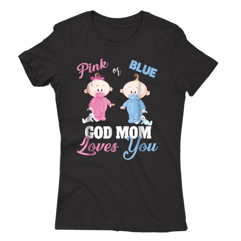 Pink Or Blue God Mom Loves You-gender Reveal Shirt