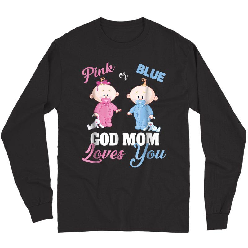 Pink Or Blue God Mom Loves You-gender Reveal Shirt Long Sleeve T-shirt