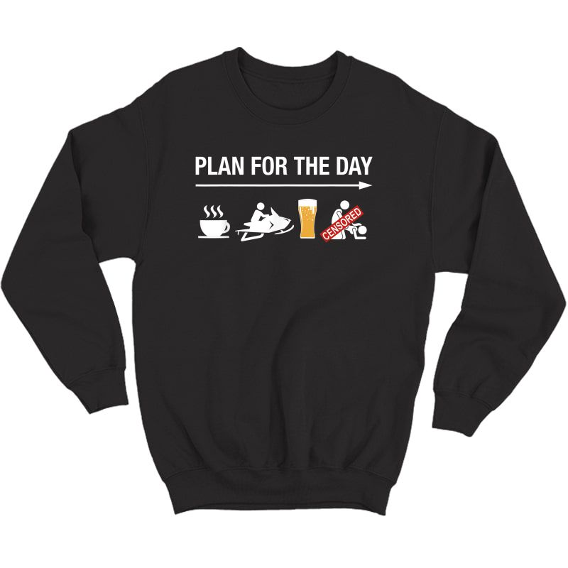 Plan For The Day Adult Humor Coffee Ride Beer Snowmobile T-shirt Crewneck Sweater