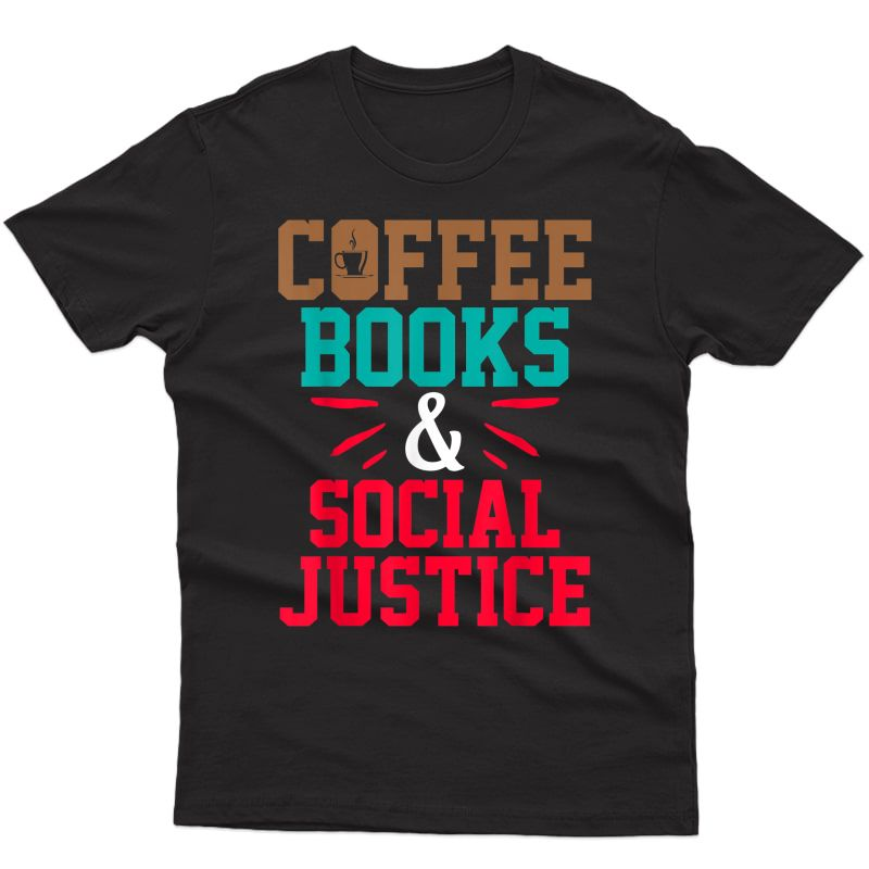 Political Activist T Shirt Coffee Books Social Justice Gift