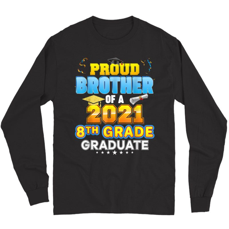 Proud Brother Of A 2021 8th Grade Graduate Last Day School T-shirt Long Sleeve T-shirt