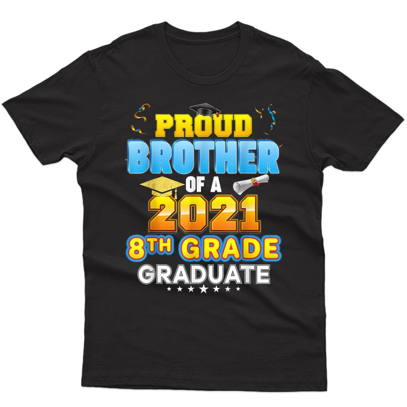 Proud Brother Of A 2021 8th Grade Graduate Last Day School T-shirt