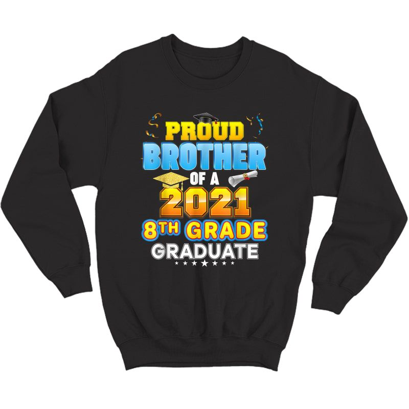 Proud Brother Of A 2021 8th Grade Graduate Last Day School T-shirt Crewneck Sweater