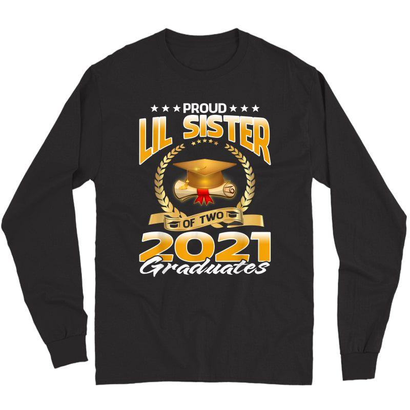 Proud Lil Sister Of Two 2021 Graduates T-shirt Long Sleeve T-shirt
