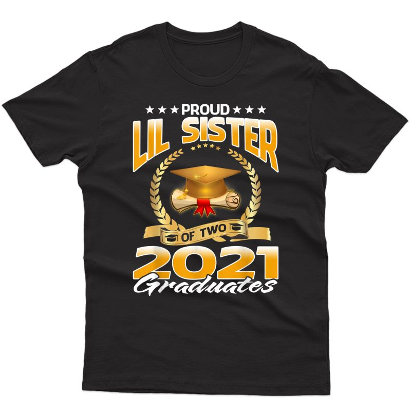 Proud Lil Sister Of Two 2021 Graduates T-shirt