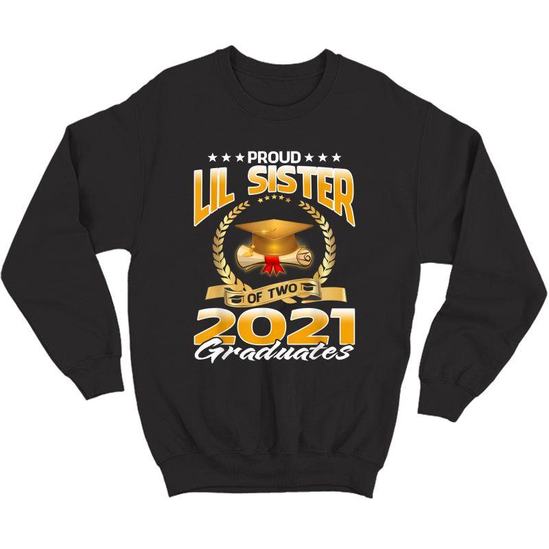 Proud Lil Sister Of Two 2021 Graduates T-shirt Crewneck Sweater