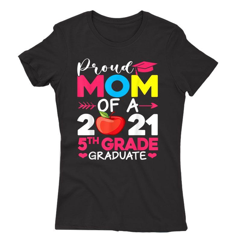 Proud Mom Of 2021 5th Grade Graduate Mother's Day Graduation T-shirt