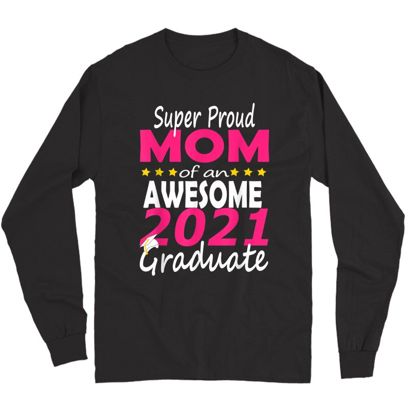 Proud Mom Of A Class Of 2021 Graduate 21 Grad Senior Family T-shirt Long Sleeve T-shirt
