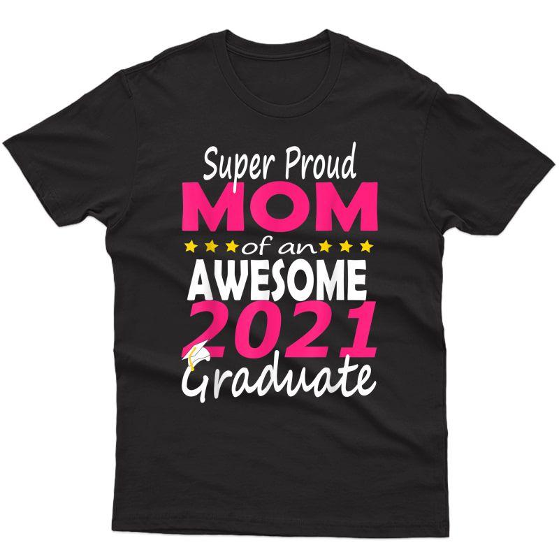 Proud Mom Of A Class Of 2021 Graduate 21 Grad Senior Family T-shirt