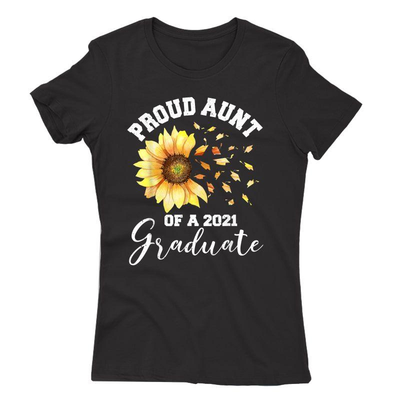 Proud Proud Aunt Of A Class Of 2021 Graduate Sunflower T-shirt