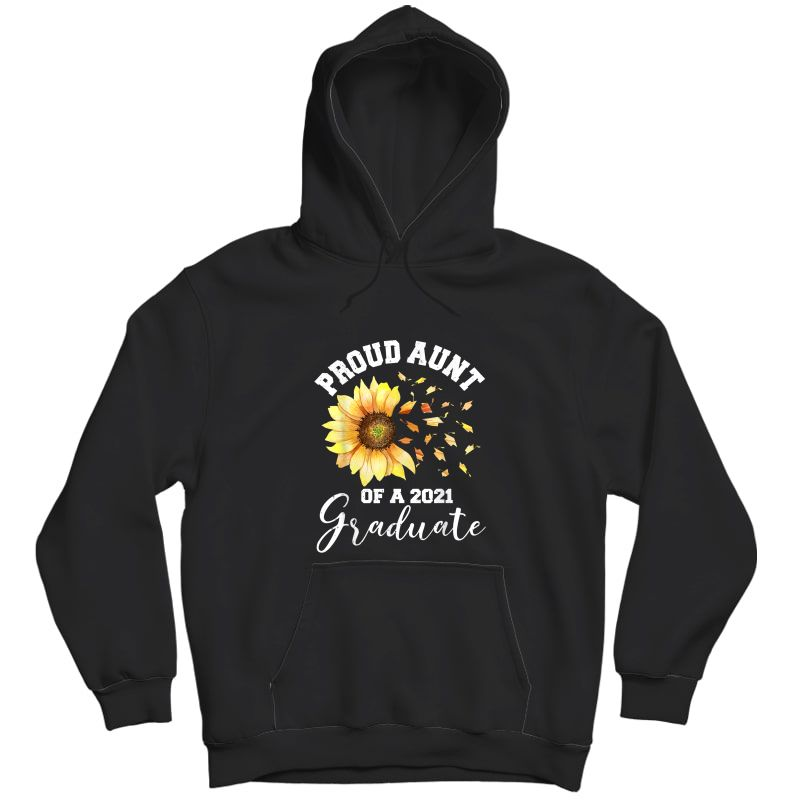 Proud Proud Aunt Of A Class Of 2021 Graduate Sunflower T-shirt Unisex Pullover Hoodie