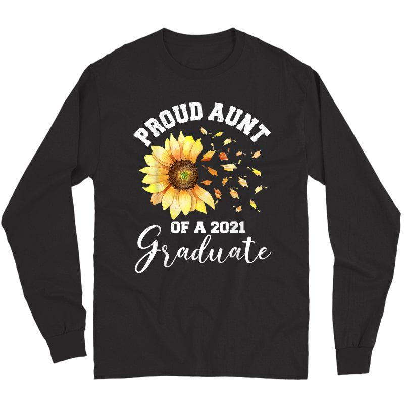 Proud Proud Aunt Of A Class Of 2021 Graduate Sunflower T-shirt Long Sleeve T-shirt